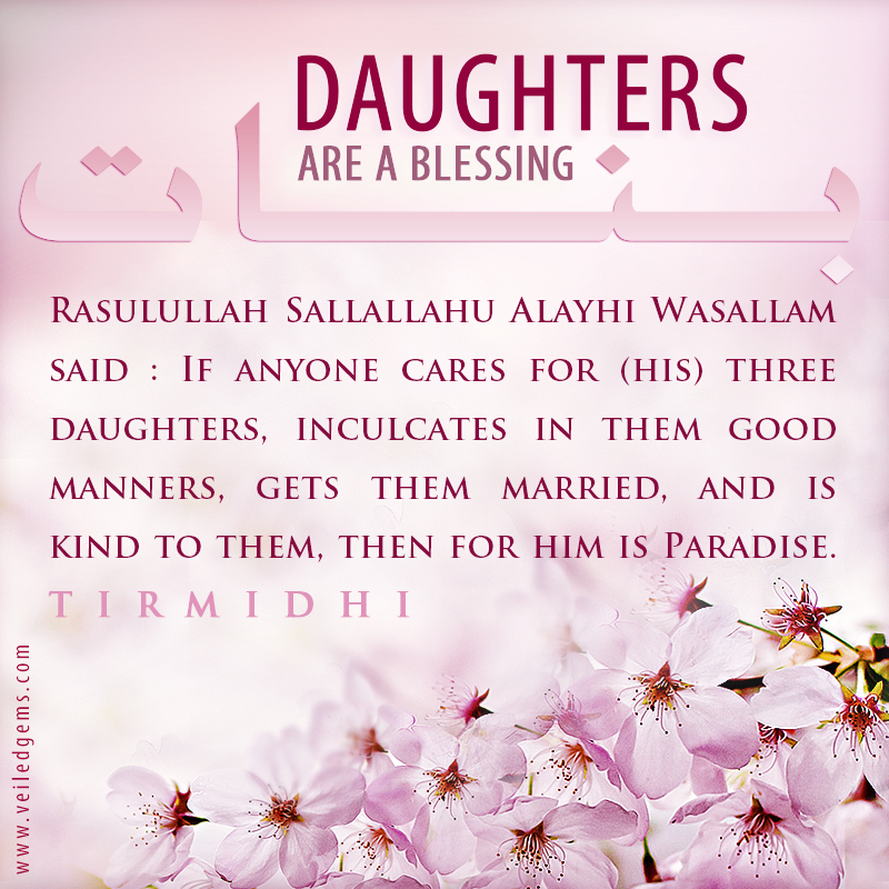 the blessings of daughters from quran o hadith But the messenger of allaah (peace and blessings of allaah be upon him) did not do that then one night sawdah bint zam'ah, the wife of the prophet (peace and blessings of allaah be upon him), went out at 'isha' time and she was a tall woman.